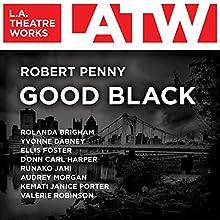 Good Black  by Robert Penny Narrated by Rolanda Brigham, Yvonne Dabney, Ellis Foster, Donn Carl Harper, Runako Jahi, Audrey Morgan, Kemati Janice Porter