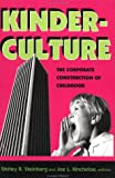 Kinderculture: The Corporate Construction Of Childhood (The Edge, Critical Studies in Educational Theory)