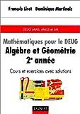 echange, troc François Liret, Dominique Martinais - Mathématiques pour le DEUG : Algèbre et géométrie, 2e année, cours et exercices avec solutions, DEUG, MASS et SM