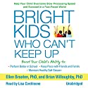Bright Kids Who Can't Keep Up: Help Your Child Overcome Slow Processing Speed and Succeed in a Fast-Paced World Audiobook by Ellen Braaten PhD, Brian Willoughby PhD Narrated by Lisa Cordileone