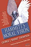 George J. Thompson Hammett's Moral Vision: The Most Influential In-Depth Analysis of Dashiell Hammett's Novels 'Red Harvest', 'The Dain Curse', 'The Maltese Falcon', ... ... and 'The Thin Man' (Ace Performer Collection)