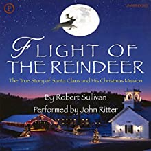 Flight of the Reindeer: The True Story of Santa Claus and His Christmas Mission Audiobook by Robert Sullivan Narrated by John Ritter