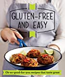 Gluten-free and Easy: Oh-so-good-for-you recipes that taste great