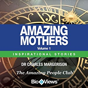 Amazing Mothers - Volume 1: Inspirational Stories | [Charles Margerison]