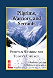img - for Pilgrims, Warriors, and Servants: Puritan Wisdom for Today's Church (St Antholin Lectures Book 1) book / textbook / text book