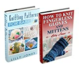 """(2 Book Bundle) """"Knitting Patterns For Babies"""" & """"How To Knit Fingerless Gloves And Mittens"""""""