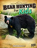 Bear Hunting for Kids (Edge Books: Into the Great Outdoors)