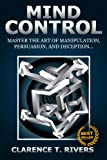 Mind Control: Master the Dark Art of Mind Control... The Ultimate Guide To Human Manipulation, Persuasion, Deception, and Brainwashing (Manipulation, Persuasion, Deception, Brainwashing, Dark Art)