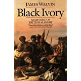 Black Ivory: History of British Slaveryby James Walvin