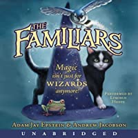 The Familiars (       UNABRIDGED) by Adam Jay Epstein Narrated by Lincoln Hoppe