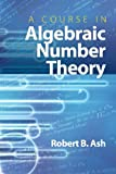 Robert B Ash A Course in Algebraic Number Theory (Dover Books on Mathematics)