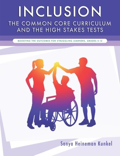 Inclusion, the Common Core Curriculum and the High Stakes Tests: Boosting the Outcomes for Struggling Learners, Grades 5