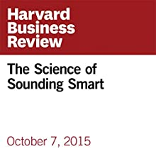 The Science of Sounding Smart Other by Juliana Schroeder, Nicholas Epley Narrated by Fleet Cooper