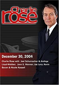 Charlie Rose with  Joel Schumacher & Andrew Lloyd-Webber;  Jann S. Wenner; Joe Levy; Kevin Bacon & Nicole Kassell (December 30 , 2004)