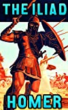 The Iliad: By Homer (Illustrated + Unabridged + Active Contents)