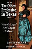 img - for The Oldest Profession in Texas: Waco's Legal Red Light District book / textbook / text book