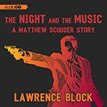 The Night and the Music: A Matthew Scudder Story, Book 6 Audiobook by Lawrence Block Narrated by Lawrence Block