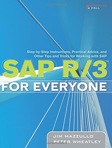 SAP R/3 for Everyone:Step-by-Step Instructions, Practical Advice, and Other Tips and Tricks for Working with SAP