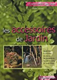 Les accessoires de jardin : Outils-mobilier-jardinires-miniserres-clairage...