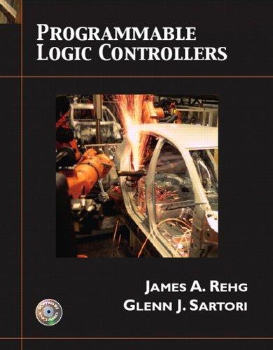 Programmable Logic Controllers, by James A. Rehg, Glenn J. Sartori