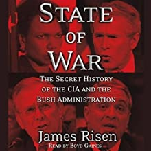 State of War: The Secret History of the CIA and the Bush Administration (       ABRIDGED) by James Risen Narrated by Boyd Gaines