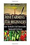 img - for Mini Farming For Beginners: How To Build A Self Sustainable Backyard Mini Farm (Backyard Farming - Homesteading - Backyard Chickens - Handbook - Backyard Gardening) book / textbook / text book
