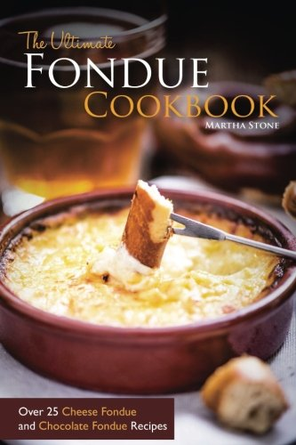 The Ultimate Fondue Cookbook: Over 25 Cheese Fondue and Chocolate Fondue Recipes - Your Guide to Making the Best Fondue Fountain Ever! (Chocolate Fondue Book compare prices)