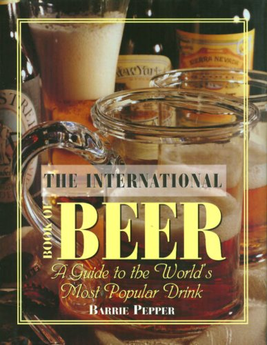 The International Book of Beer: A Guide to the World's Most Popular Drink