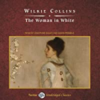 The Woman in White (       UNABRIDGED) by Wilkie Collins Narrated by Josephine Bailey, Simon Prebble