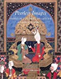 img - for Peerless Images: Persian Painting and Its Sources book / textbook / text book