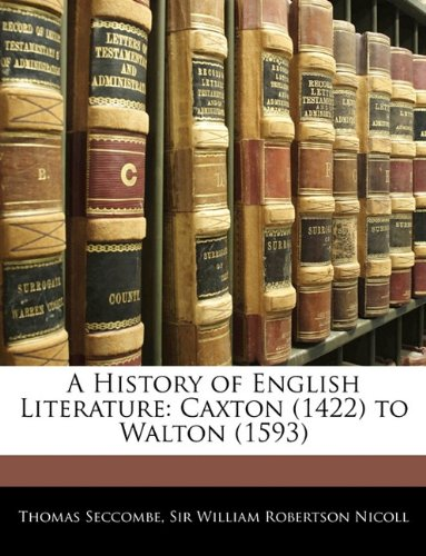 A History of English Literature: Caxton (1422) to Walton (1593)