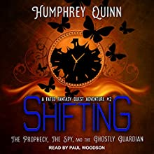 Shifting: The Prophecy, the Spy, and the Ghostly Guardian: A Fated Fantasy Quest Adventure Series, Book 2 | Livre audio Auteur(s) : Humphrey Quinn Narrateur(s) : Paul Woodson