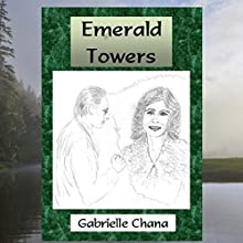 Emerald Towers (       UNABRIDGED) by Gabrielle Chana, Gail Chord Schuler Narrated by Gail Chord Schuler