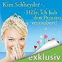 Hilfe, ich hab den Prinzen verzaubert! Hörbuch von Kim Schneyder Gesprochen von: Irina von Bentheim