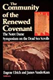The Community of the Renewed Covenant: The Notre Dame Symposium on the Dead Sea Scrolls (Christianity and Judaism in Antiquity)
