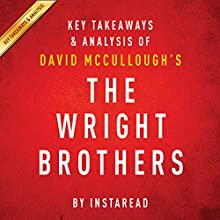 The Wright Brothers by David McCullough: Key Takeaways & Analysis (       UNABRIDGED) by Instaread Narrated by Jason P. Hilton