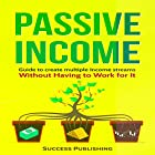 Passive Income: Guide to Create Multiple Income Streams Hörbuch von  Success Publishing Gesprochen von: Maureen Anglewood