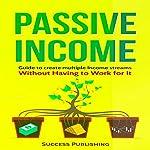 Passive Income: Guide to Create Multiple Income Streams |  Success Publishing