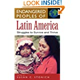 "Endangered Peoples of Latin America: Struggles to Survive and Thrive (The Greenwood Press ""Endangered Peoples..."