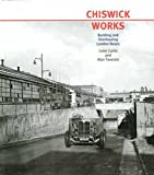 Chiswick Works: Building and Overhauling London Buses Colin Hartley Curtis