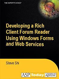 Developing a Rich Client Forum Reader Using Windows Forms and Web Services