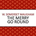 The Merry Go Round (       UNABRIDGED) by W Somerset Maugham Narrated by Eve Karpf