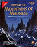 Beyond the Mountains of Madness: An Epic Campaign and Sourcebook : The Starkweather-Moore Expedition of 1933-34 (Call of Cthulhu Roleplaying Game)(Charles Engan/Janyce Engan)