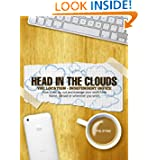 Head In The Clouds: The Location Independent Office - How to take your business or job online and work remotely...