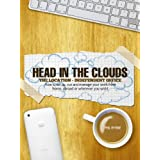 Head In The Clouds: The Location Independent Office - How to take your business or job online and work remotely from wherever you please!by Phil Byrne