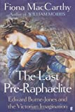 Fiona MacCarthy The Last Pre-Raphaelite: Edward Burne-Jones and the Victorian Imagination