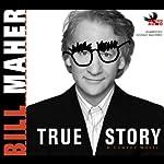 True Story: A Comedy Novel | Bill Maher