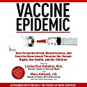 Vaccine Epidemic: How Corporate Greed, Biased Science, and Coercive Government Threaten Our Human Rights, Our Health, and Our Children Audiobook by Louise Kuo Habakus (editor), Mary Holland (editor) Narrated by Kris Koscheski, Coleen Marlo