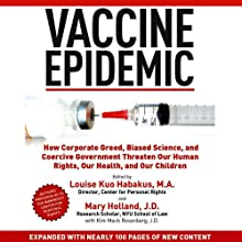 Vaccine Epidemic: How Corporate Greed, Biased Science, and Coercive Government Threaten Our Human Rights, Our Health, and Our Children (       UNABRIDGED) by Louise Kuo Habakus (editor), Mary Holland (editor) Narrated by Kris Koscheski, Coleen Marlo