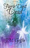Faerie Dust Dead (The Luna Devere Series) (Volume 2)